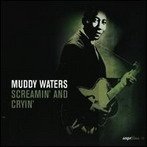 Muddy Waters, 'Screamin' and cryin' (Saga, 1947-53)