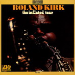 Roland (Rahsaan) Kirk, 'The Inflated Tear' (Atlantic, 1967)