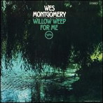 Wes Montgomery, 'Willow weep for me' (Verve, 1965)
