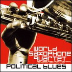World Saxophone Quartet, 'Political Blues' (Justin Time, 2006)